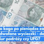 Jak i od kogo odzyskać pieniądze za odwołaną wycieczkę – od biura podróży czy UFG?